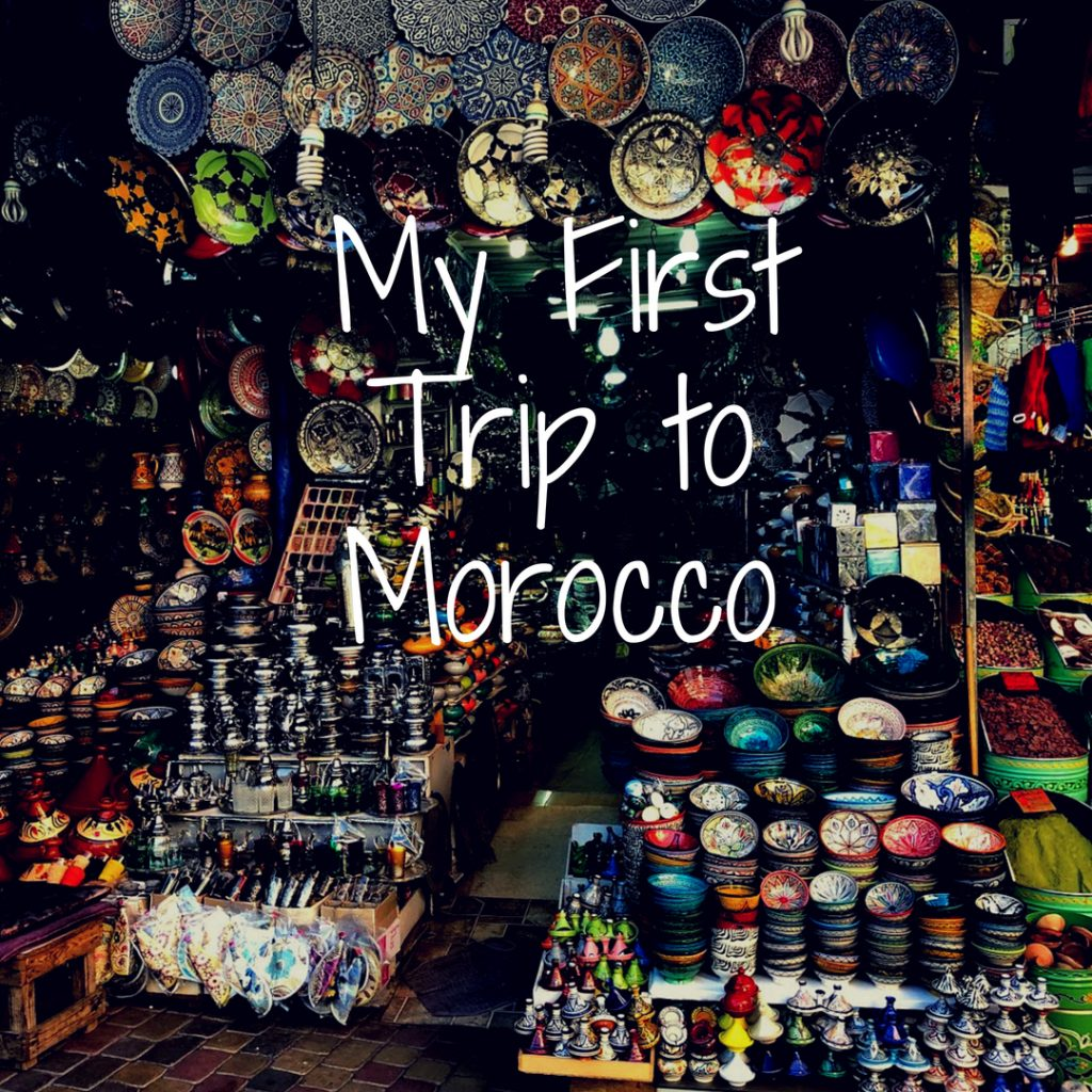 My First Trip to Morocco